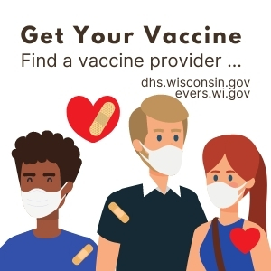 Get your vaccine. Find a vaccine provider....... dhs.wisconsin.gov or evers.wi.gov